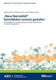 """""""Neue Normalität"""" betrieblichen Lernens gestalten. Konsequenzen von Digitalisierung und neuen Arbeitsformen für das Bildungspersonal"""